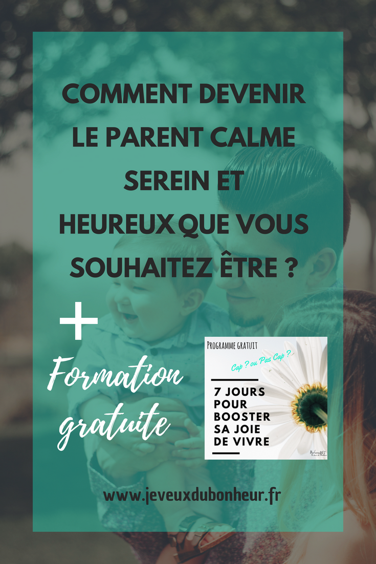 Comment devenir le parent calme serein et heureux que vous souhaitez être_