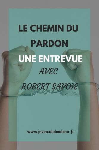 Le chemin du pardon_une entrevue avec Robert Savoie