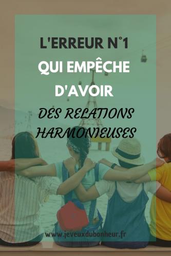 L'erreur n°1 qui empêche d'avoir des relations harmonieuses