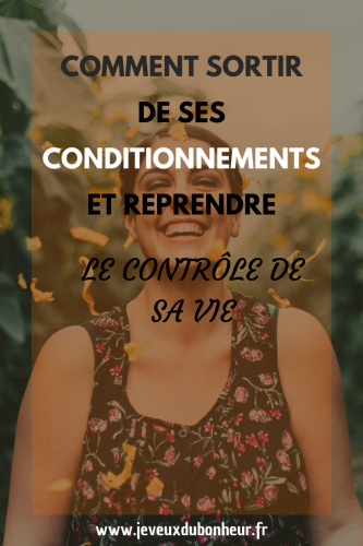 Comment sortir des conditionnements et reprendre le contrôle de sa vie _