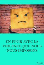 En finir avec la violence que nous nous imposons nmby17ncelliobohy65yq42e3cbkengb220u5ojsiy MES ARTICLES